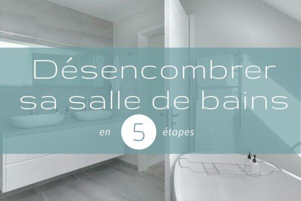 Désencombrer sa salle de bains en 5 étapes